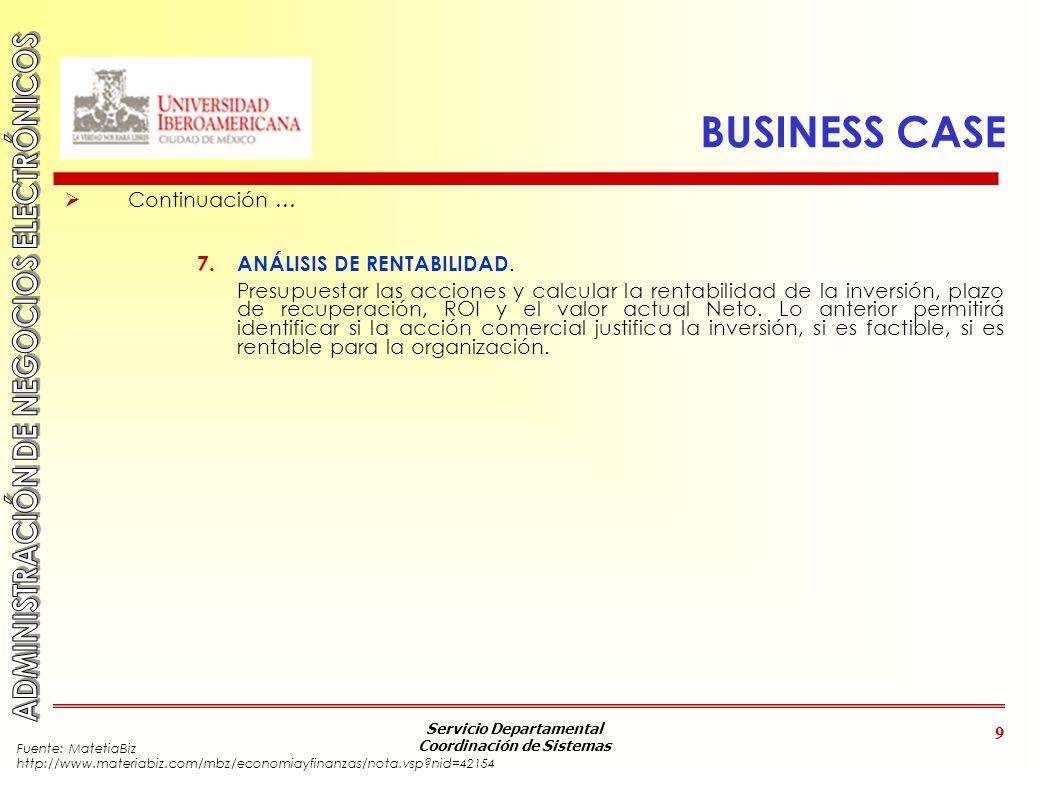 Servicio Departamental Coordinación de Sistemas 9 BUSINESS CASE Continuación … 7. ANÁLISIS DE RENTABILIDAD. Presupuestar las acciones y calcular la re
