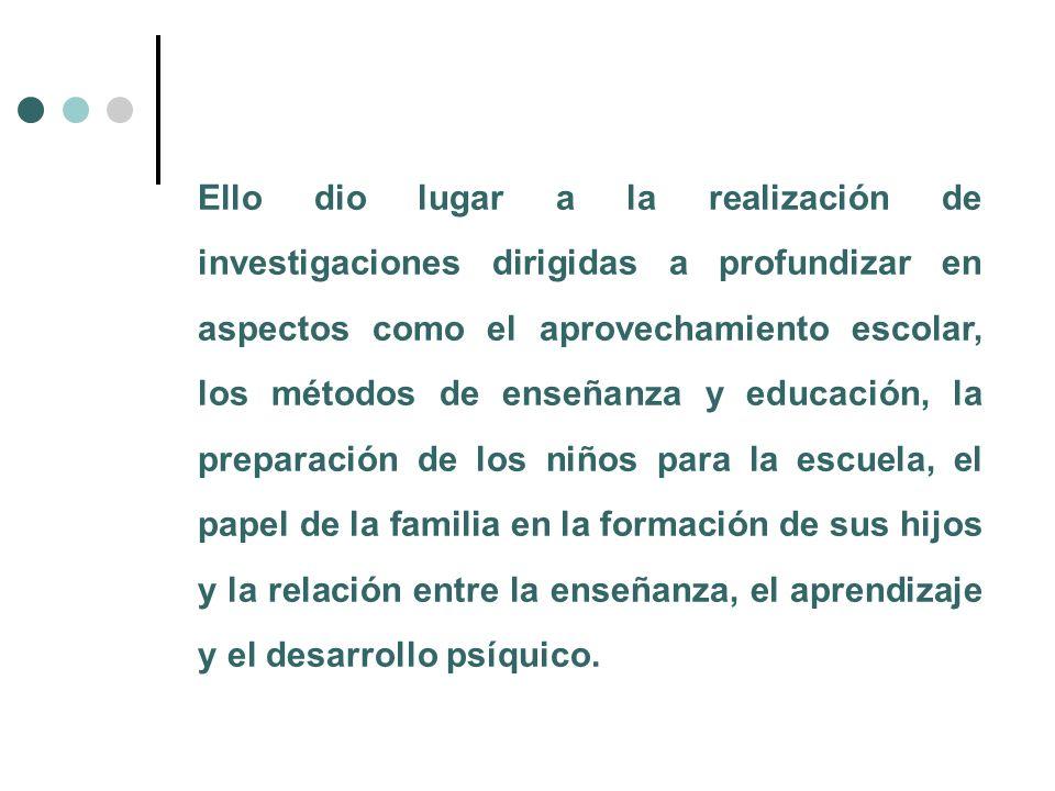 Ello dio lugar a la realización de investigaciones dirigidas a profundizar en aspectos como el aprovechamiento escolar, los métodos de enseñanza y edu