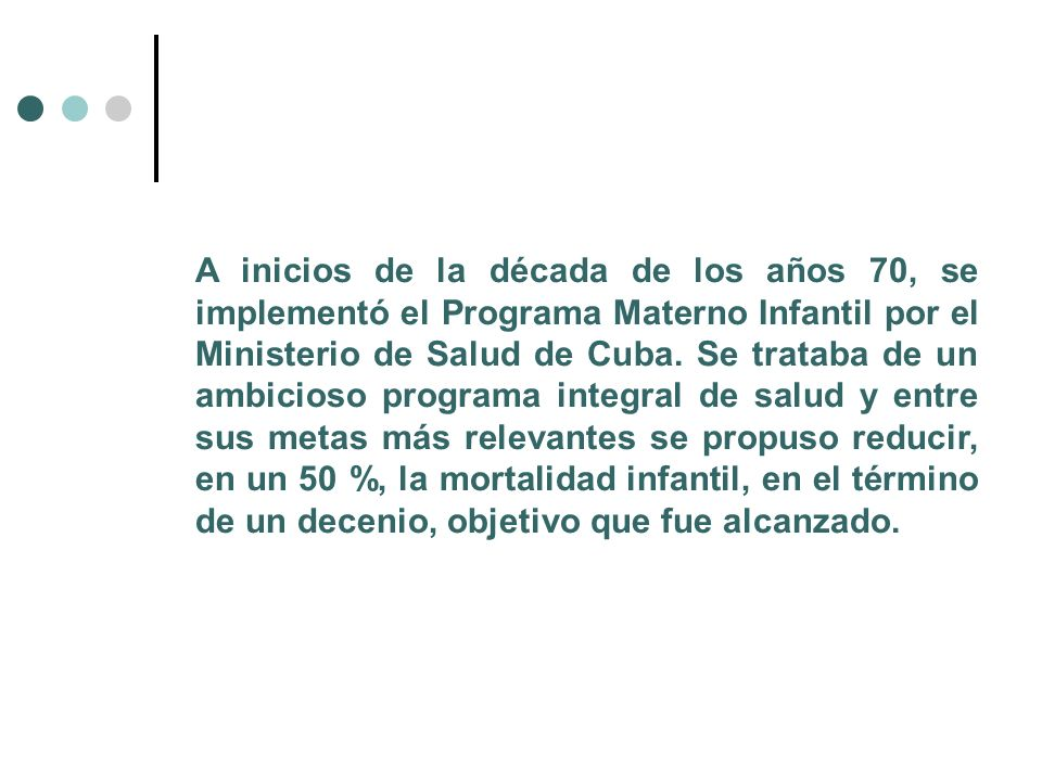 A inicios de la década de los años 70, se implementó el Programa Materno Infantil por el Ministerio de Salud de Cuba. Se trataba de un ambicioso progr