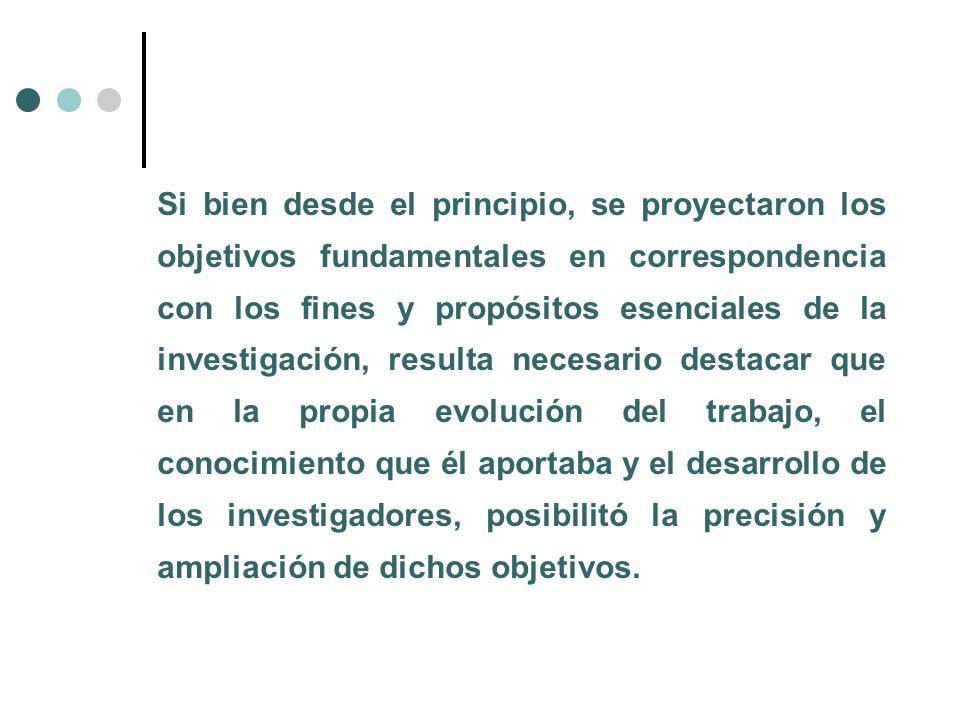 Si bien desde el principio, se proyectaron los objetivos fundamentales en correspondencia con los fines y propósitos esenciales de la investigación, r