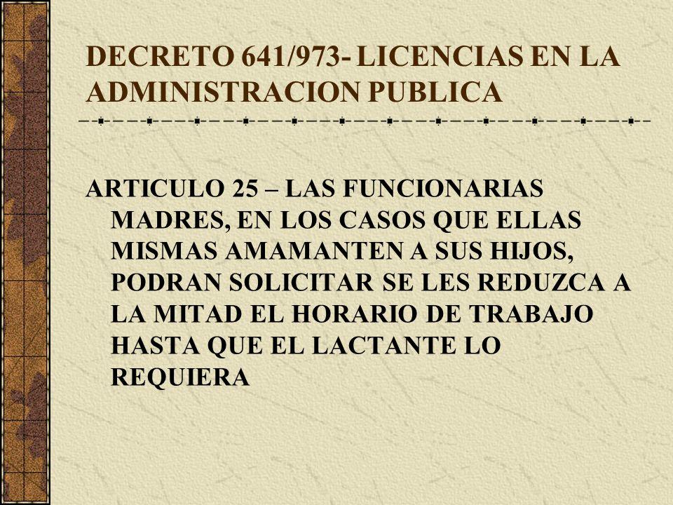 DECRETO 641/973- LICENCIAS EN LA ADMINISTRACION PUBLICA ARTICULO 25 – LAS FUNCIONARIAS MADRES, EN LOS CASOS QUE ELLAS MISMAS AMAMANTEN A SUS HIJOS, PO