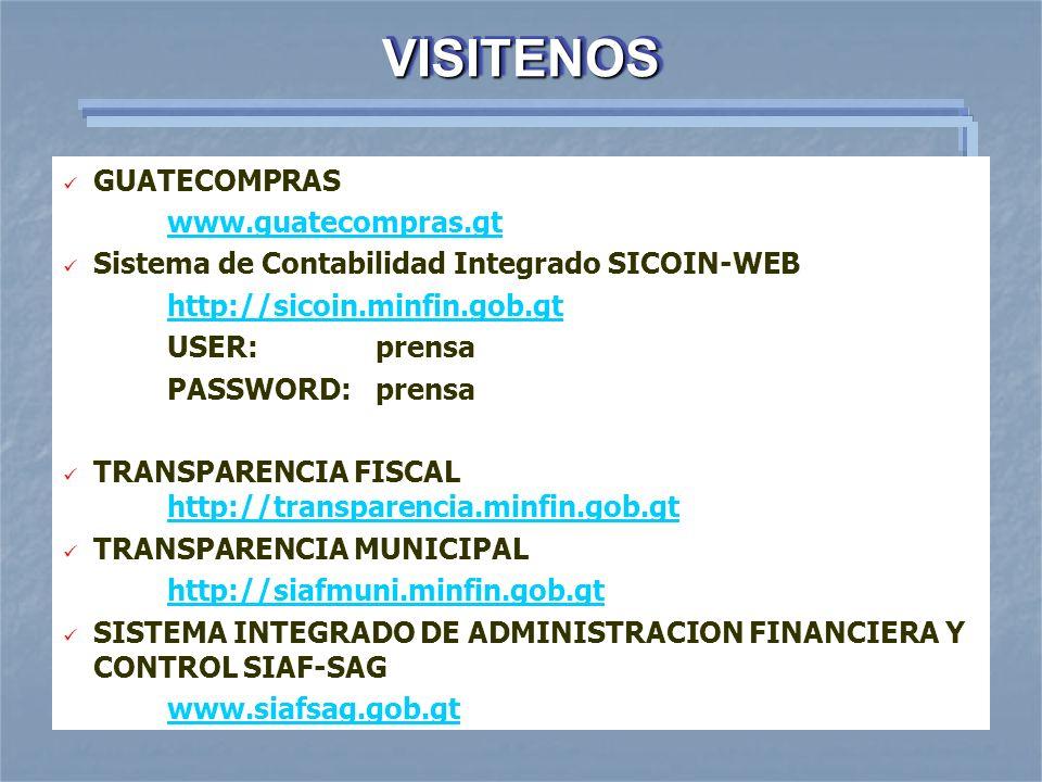 VISITENOSVISITENOS GUATECOMPRAS www.guatecompras.gt Sistema de Contabilidad Integrado SICOIN-WEB http://sicoin.minfin.gob.gt USER: prensa PASSWORD:pre