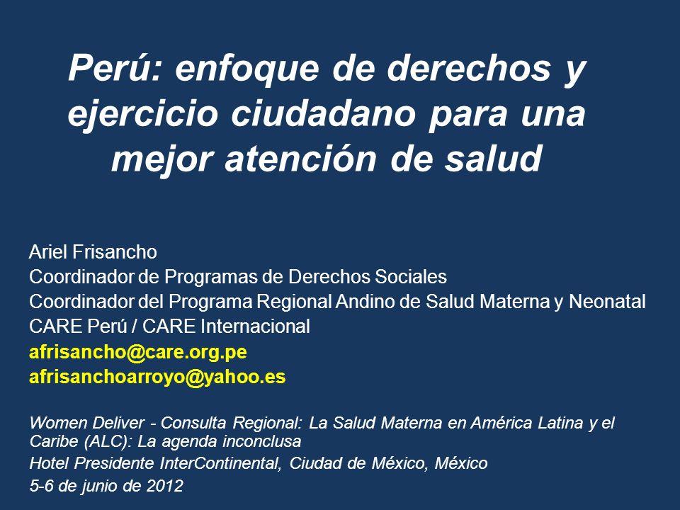 Perú: enfoque de derechos y ejercicio ciudadano para una mejor atención de salud Ariel Frisancho Coordinador de Programas de Derechos Sociales Coordin