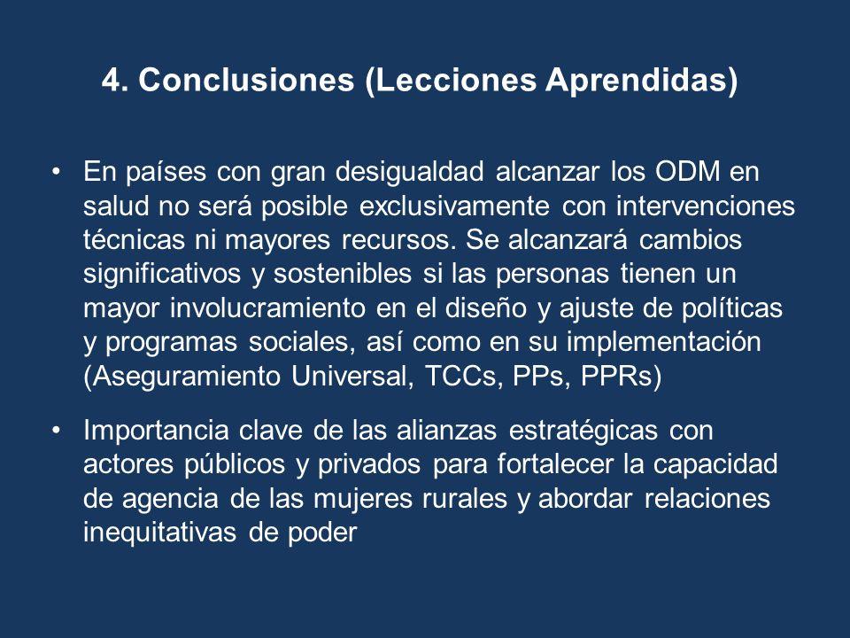 4. Conclusiones (Lecciones Aprendidas) En países con gran desigualdad alcanzar los ODM en salud no será posible exclusivamente con intervenciones técn