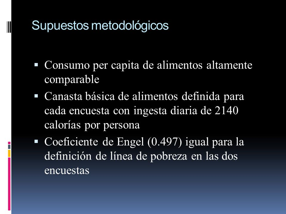 Supuestos metodológicos Consumo per capita de alimentos altamente comparable Canasta básica de alimentos definida para cada encuesta con ingesta diari