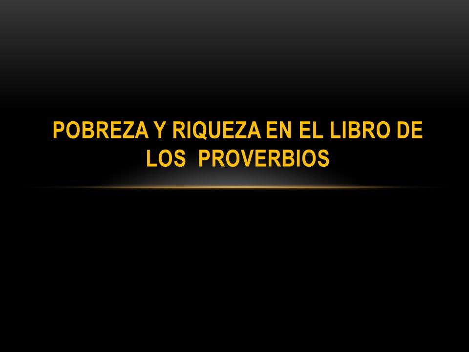 POBREZA Y RIQUEZA EN EL LIBRO DE LOS PROVERBIOS
