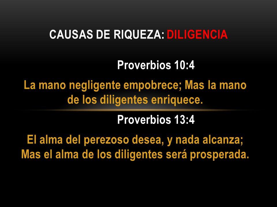 Proverbios 10:4 La mano negligente empobrece; Mas la mano de los diligentes enriquece. Proverbios 13:4 El alma del perezoso desea, y nada alcanza; Mas
