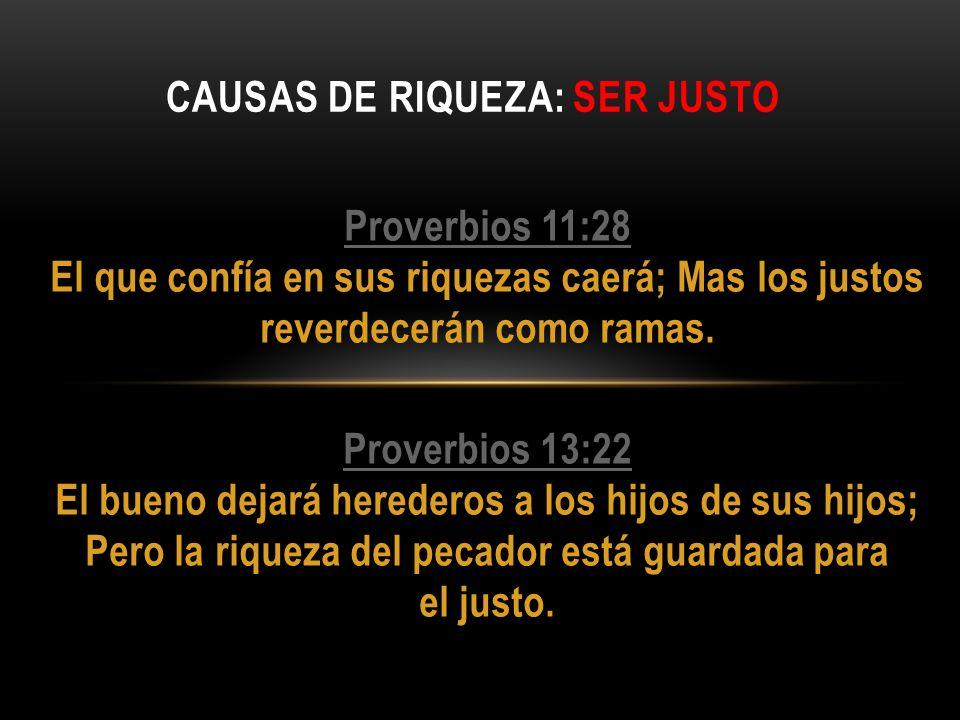 Proverbios 11:28 Proverbios 11:28 El que confía en sus riquezas caerá; Mas los justos reverdecerán como ramas. Proverbios 13:22 Proverbios 13:22 El bu