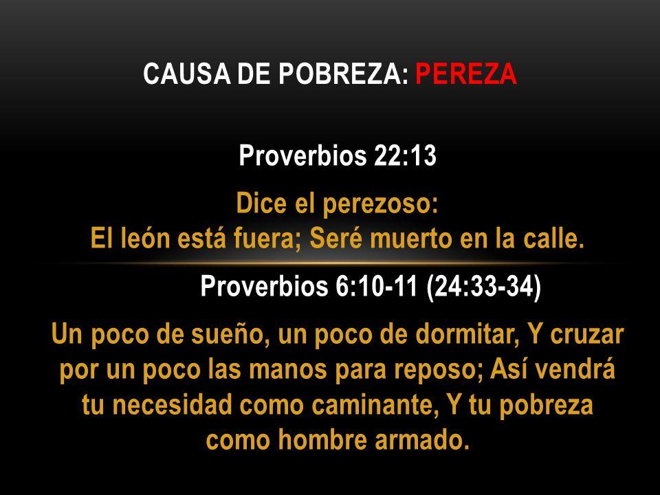 Proverbios 22:13 Dice el perezoso: El león está fuera; Seré muerto en la calle. Proverbios 6:10-11 (24:33-34) Un poco de sueño, un poco de dormitar, Y
