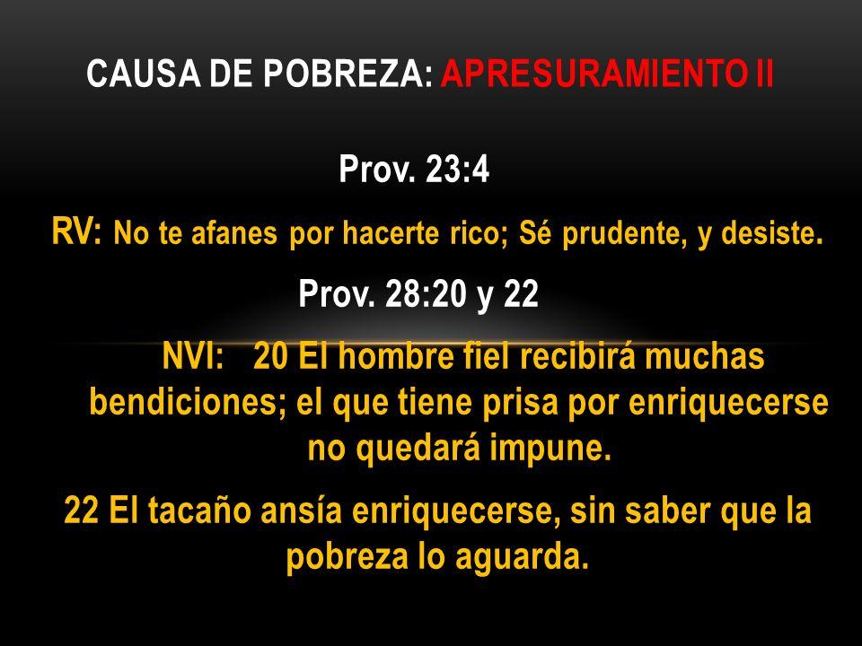 Prov. 23:4 RV: No te afanes por hacerte rico; Sé prudente, y desiste. Prov. 28:20 y 22 NVI: 20 El hombre fiel recibirá muchas bendiciones; el que tien