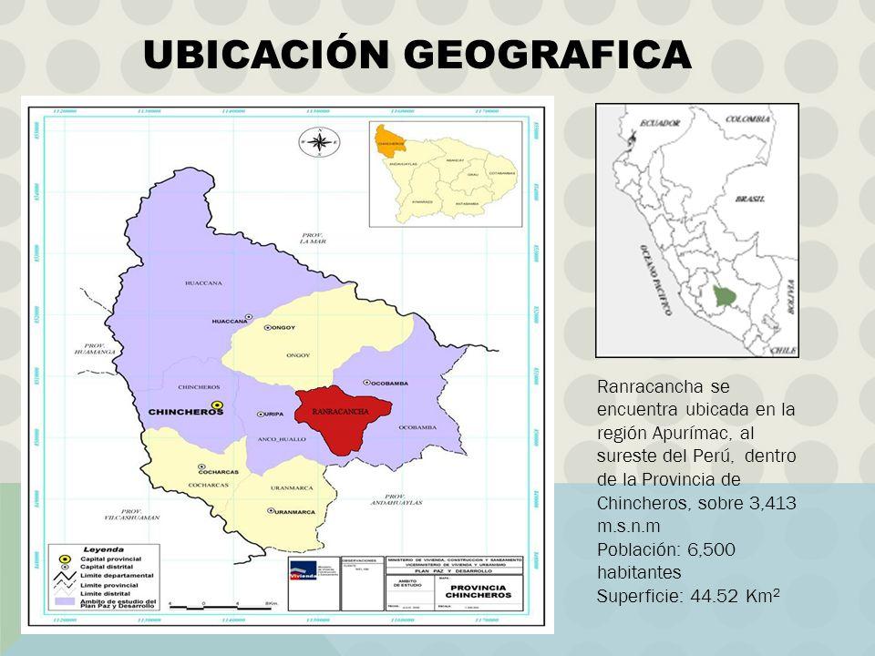 UBICACIÓN GEOGRAFICA Ranracancha se encuentra ubicada en la región Apurímac, al sureste del Perú, dentro de la Provincia de Chincheros, sobre 3,413 m.