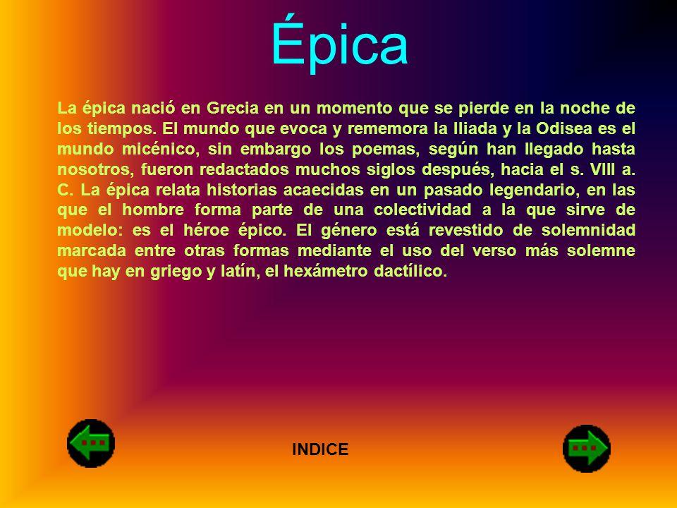 Épica La épica nació en Grecia en un momento que se pierde en la noche de los tiempos. El mundo que evoca y rememora la Iliada y la Odisea es el mundo