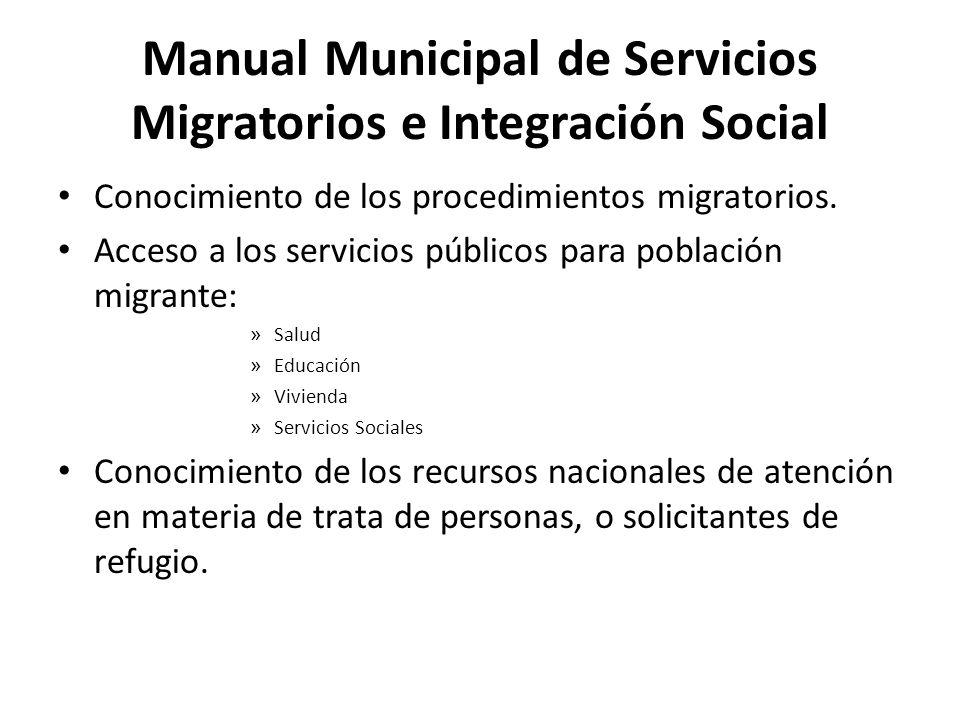 Manual Municipal de Servicios Migratorios e Integración Social Conocimiento de los procedimientos migratorios. Acceso a los servicios públicos para po