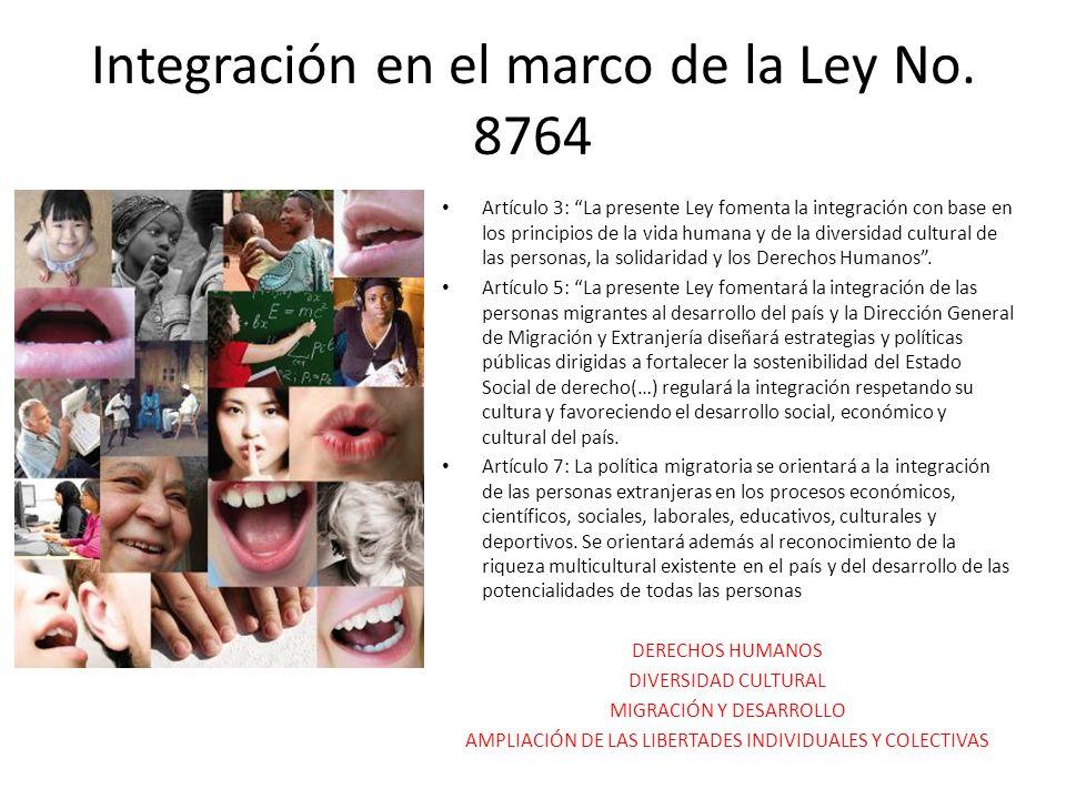 Integración en el marco de la Ley No. 8764 Artículo 3: La presente Ley fomenta la integración con base en los principios de la vida humana y de la div