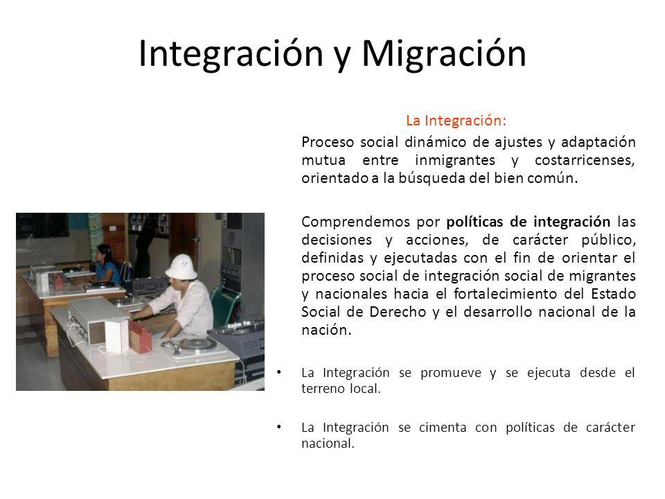 Integración y Migración La Integración: Proceso social dinámico de ajustes y adaptación mutua entre inmigrantes y costarricenses, orientado a la búsqu