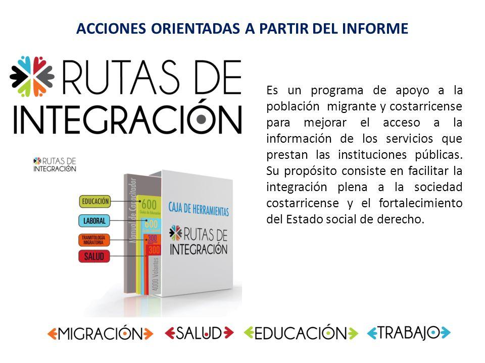 ACCIONES ORIENTADAS A PARTIR DEL INFORME Es un programa de apoyo a la población migrante y costarricense para mejorar el acceso a la información de lo
