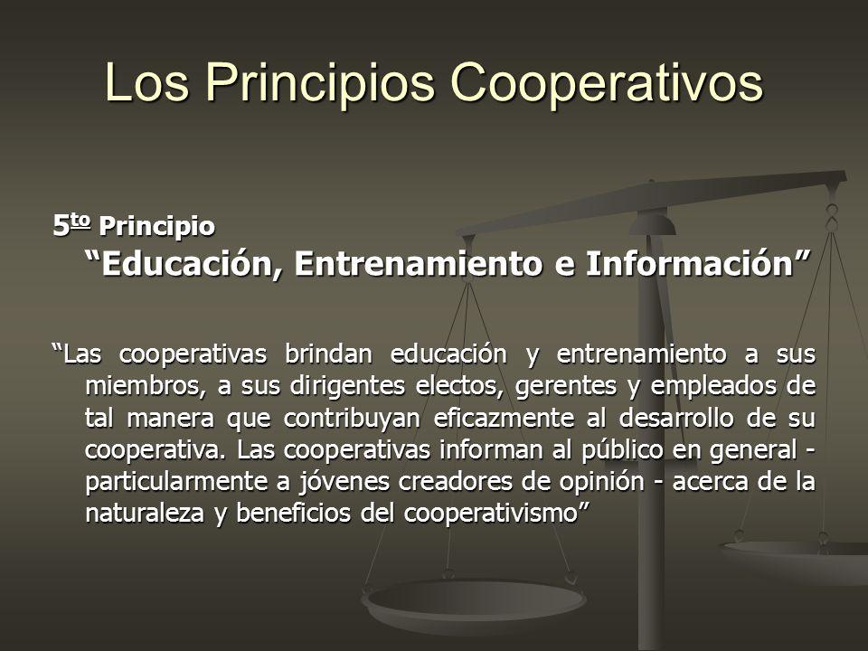 Los Principios Cooperativos 5 to Principio Educación, Entrenamiento e Información Las cooperativas brindan educación y entrenamiento a sus miembros, a