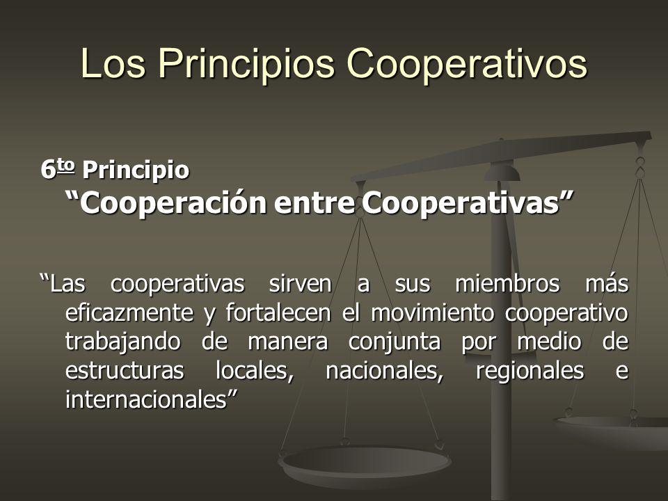 Los Principios Cooperativos 6 to Principio Cooperación entre Cooperativas Las cooperativas sirven a sus miembros más eficazmente y fortalecen el movim