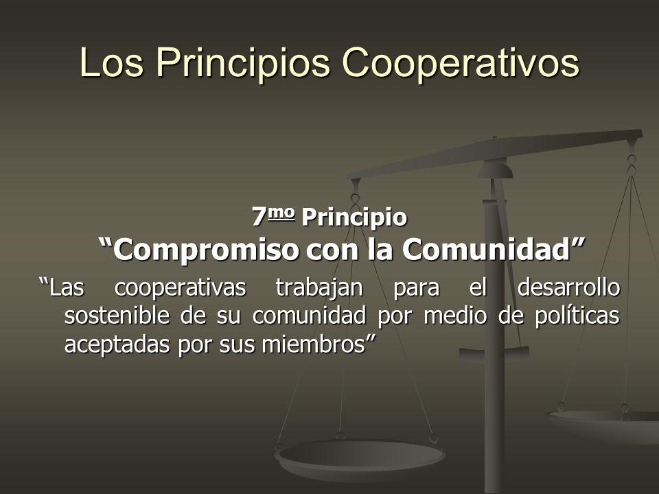 Los Principios Cooperativos 7 mo Principio Compromiso con la Comunidad Las cooperativas trabajan para el desarrollo sostenible de su comunidad por med