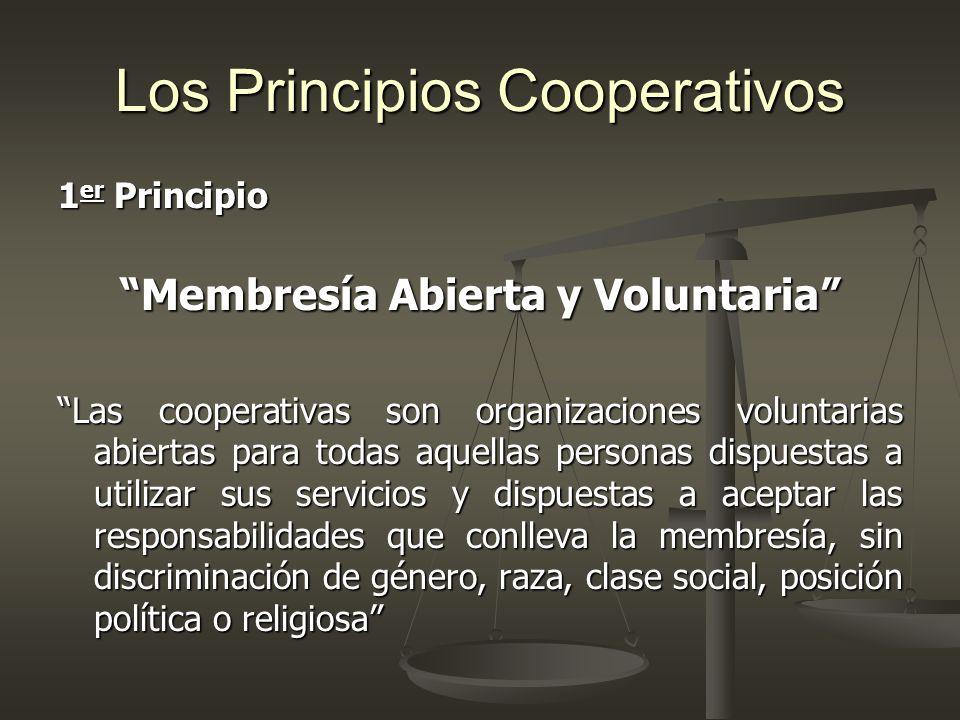 Los Principios Cooperativos 1 er Principio Membresía Abierta y Voluntaria Las cooperativas son organizaciones voluntarias abiertas para todas aquellas