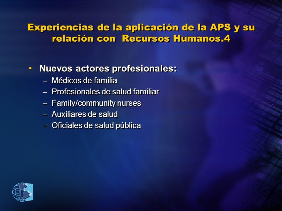 Experiencias de la aplicación de la APS y su relación con Recursos Humanos.4 Nuevos actores profesionales: –Médicos de familia –Profesionales de salud