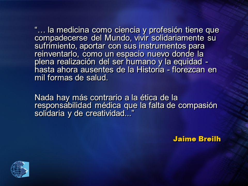 Jaime Breilh … la medicina como ciencia y profesión tiene que compadecerse del Mundo, vivir solidariamente su sufrimiento, aportar con sus instrumento