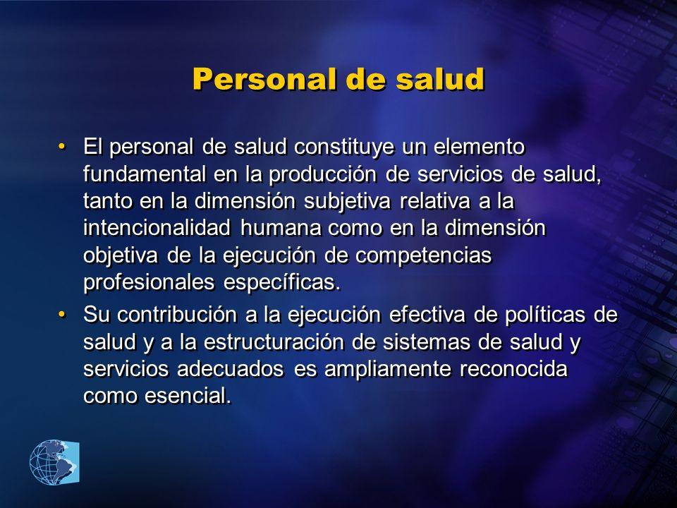 Personal de salud El personal de salud constituye un elemento fundamental en la producción de servicios de salud, tanto en la dimensión subjetiva rela