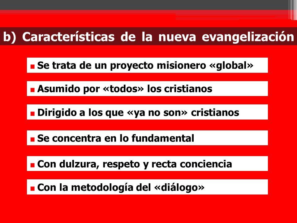 Se trata de un proyecto misionero «global» Asumido por «todos» los cristianos Dirigido a los que «ya no son» cristianos Se concentra en lo fundamental