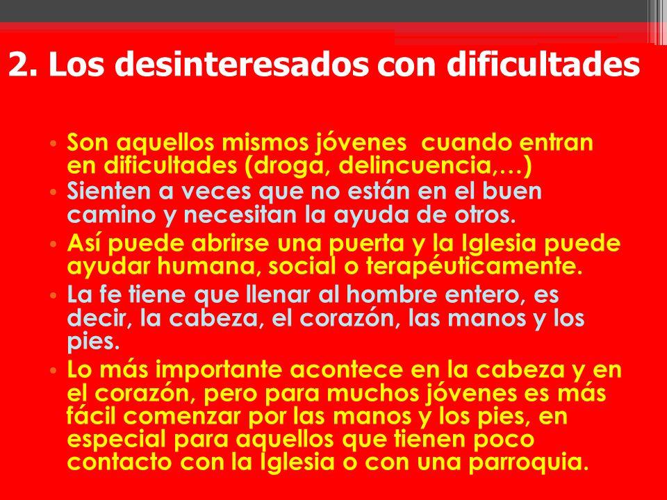2. Los desinteresados con dificultades Son aquellos mismos jóvenes cuando entran en dificultades (droga, delincuencia,…) Sienten a veces que no están