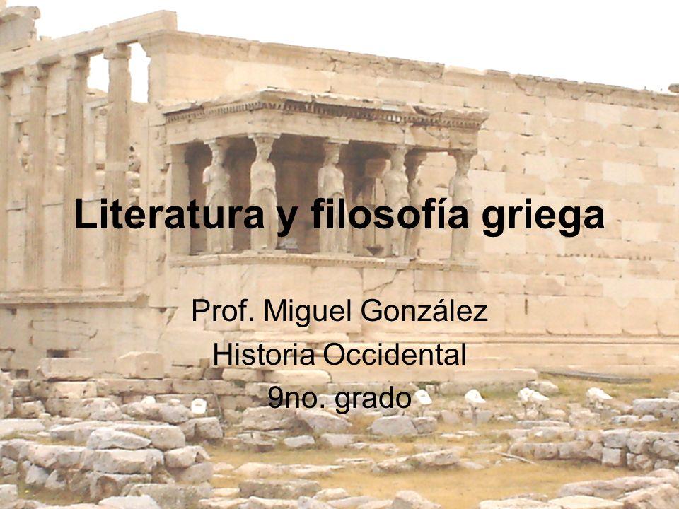 Literatura y filosofía griega Prof. Miguel González Historia Occidental 9no. grado