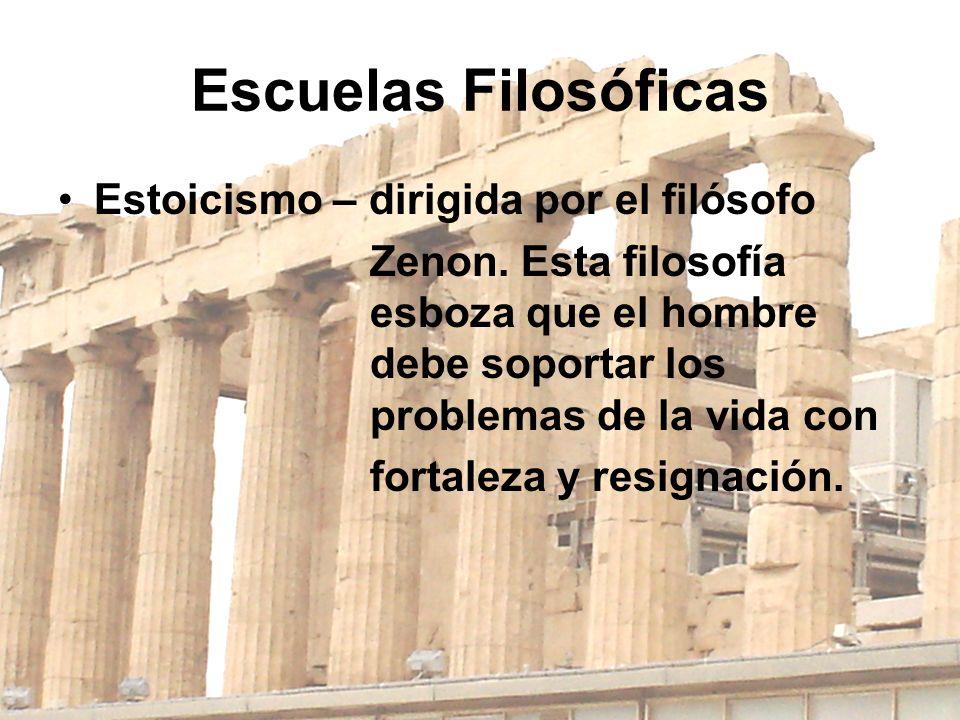 Escuelas Filosóficas Epicureanismo o Hedonismo - Se desarrolla a la par del estoicismo, pero plantea lo contrario.