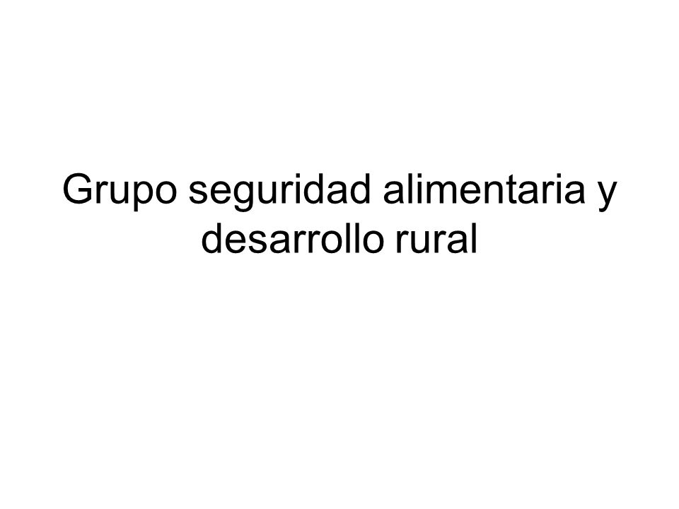 Grupo seguridad alimentaria y desarrollo rural