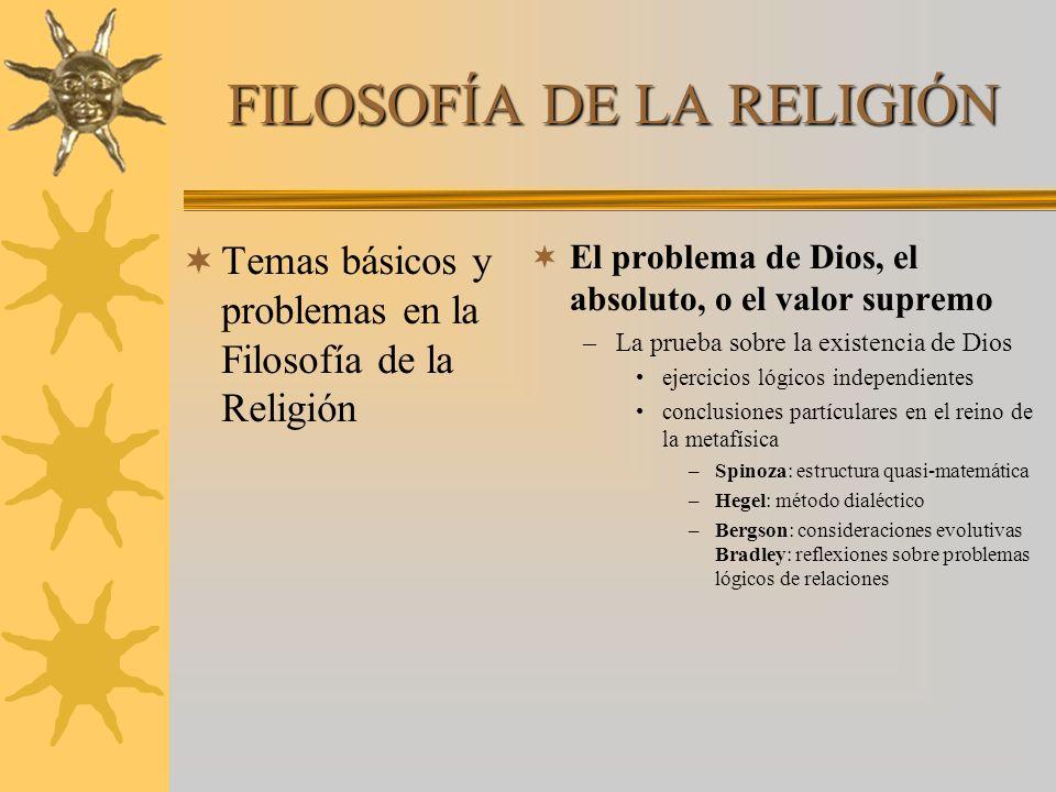 FILOSOFÍA DE LA RELIGIÓN Temas básicos y problemas en la Filosofía de la Religión El problema de Dios, el absoluto, o el valor supremo –La prueba sobr