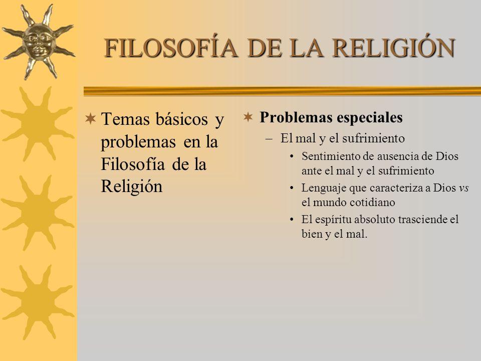 FILOSOFÍA DE LA RELIGIÓN Temas básicos y problemas en la Filosofía de la Religión Problemas especiales –El mal y el sufrimiento Sentimiento de ausenci