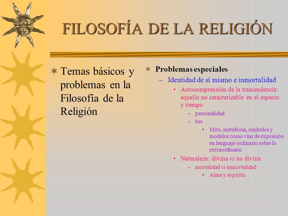 FILOSOFÍA DE LA RELIGIÓN Temas básicos y problemas en la Filosofía de la Religión Problemas especiales –Identidad de sí mismo e inmortalidad Autocompr