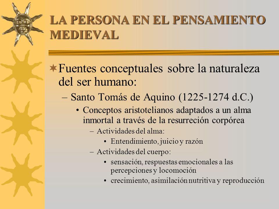 LA PERSONA EN EL PENSAMIENTO MEDIEVAL Fuentes conceptuales sobre la naturaleza del ser humano: –Santo Tomás de Aquino (1225-1274 d.C.) Conceptos arist