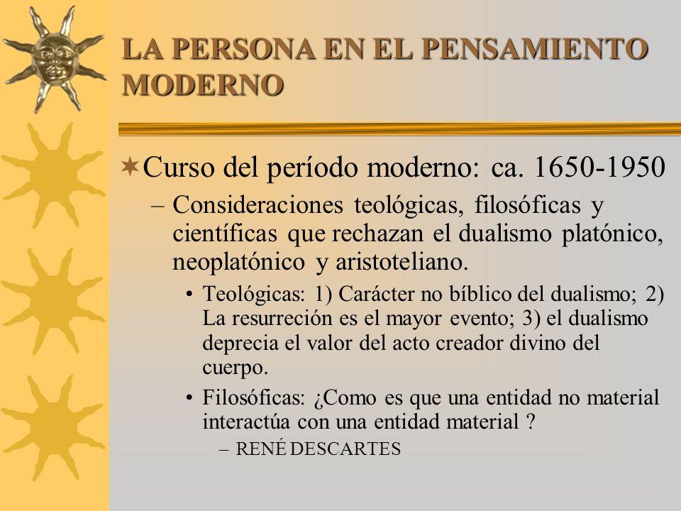 LA PERSONA EN EL PENSAMIENTO MODERNO Curso del período moderno: ca. 1650-1950 –Consideraciones teológicas, filosóficas y científicas que rechazan el d