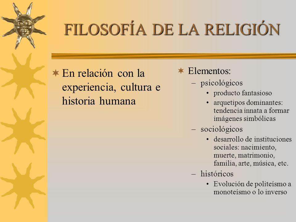 FILOSOFÍA DE LA RELIGIÓN En relación con la experiencia, cultura e historia humana Elementos: –psicológicos producto fantasioso arquetipos dominantes:
