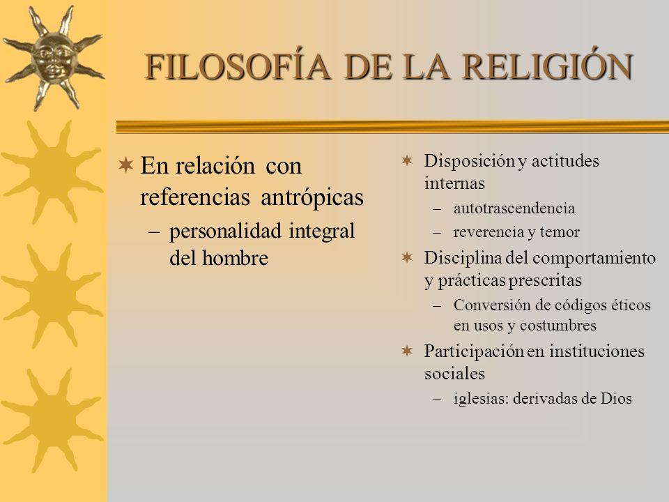 FILOSOFÍA DE LA RELIGIÓN En relación con referencias antrópicas –personalidad integral del hombre Disposición y actitudes internas –autotrascendencia