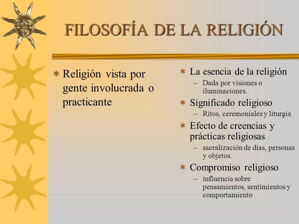 FILOSOFÍA DE LA RELIGIÓN Religión vista por gente involucrada o practicante La esencia de la religión –Dada por visiones o iluminaciones. Significado