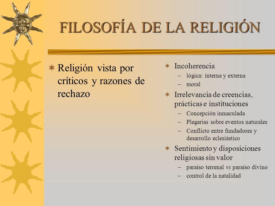FILOSOFÍA DE LA RELIGIÓN Religión vista por críticos y razones de rechazo Incoherencia –lógica: interna y externa –moral Irrelevancia de creencias, pr