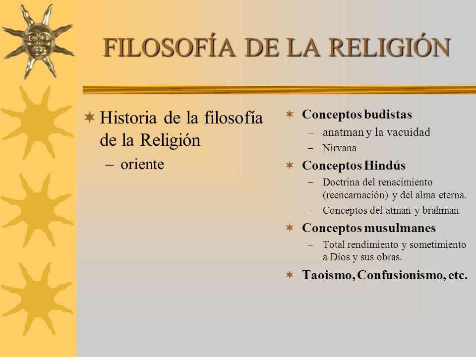 FILOSOFÍA DE LA RELIGIÓN Historia de la filosofía de la Religión –oriente Conceptos budistas –anatman y la vacuidad –Nirvana Conceptos Hindús –Doctrin