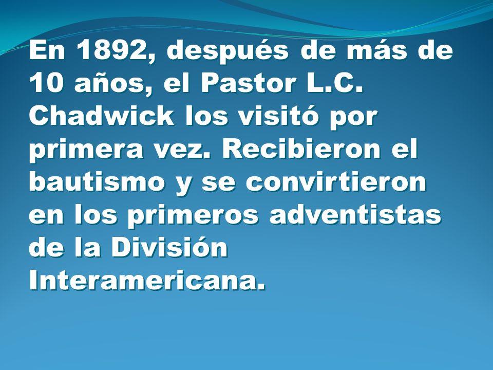 En 1892, después de más de 10 años, el Pastor L.C. Chadwick los visitó por primera vez. Recibieron el bautismo y se convirtieron en los primeros adven