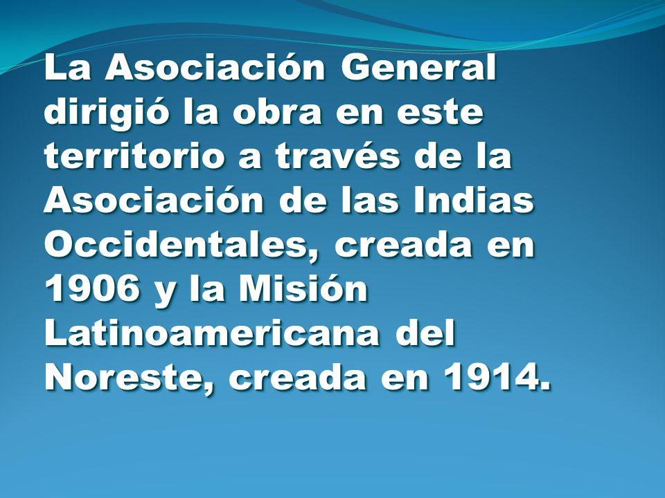 La Asociación General dirigió la obra en este territorio a través de la Asociación de las Indias Occidentales, creada en 1906 y la Misión Latinoameric