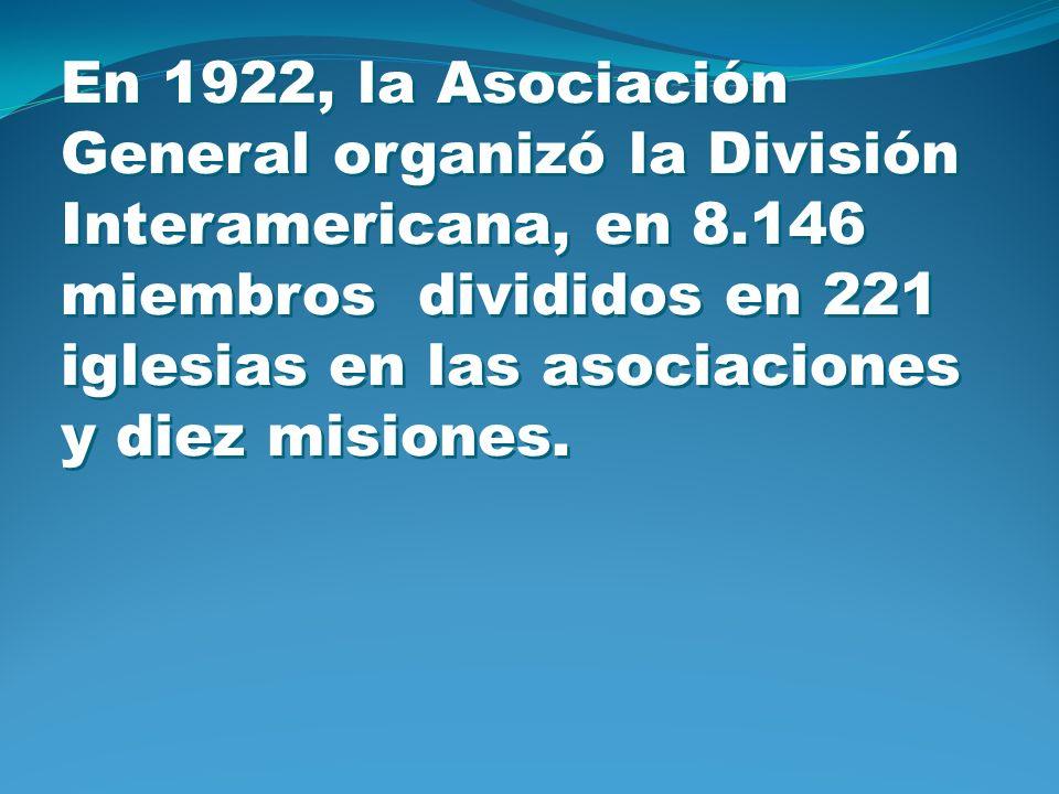 En 1922, la Asociación General organizó la División Interamericana, en 8.146 miembros divididos en 221 iglesias en las asociaciones y diez misiones.