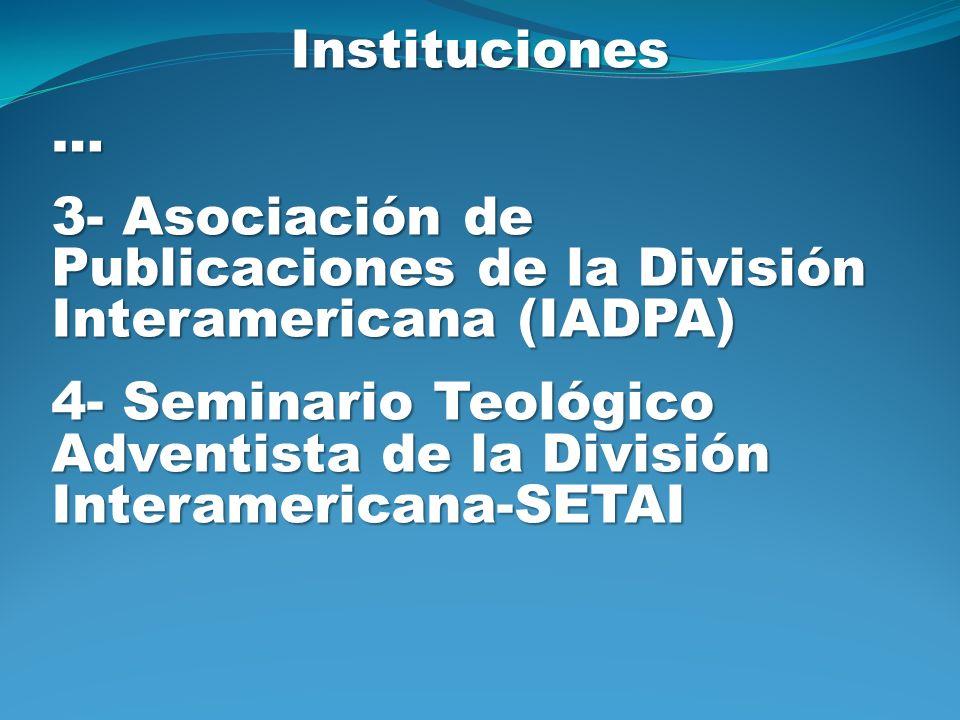 Instituciones… 3- Asociación de Publicaciones de la División Interamericana (IADPA) 4- Seminario Teológico Adventista de la División Interamericana-SE