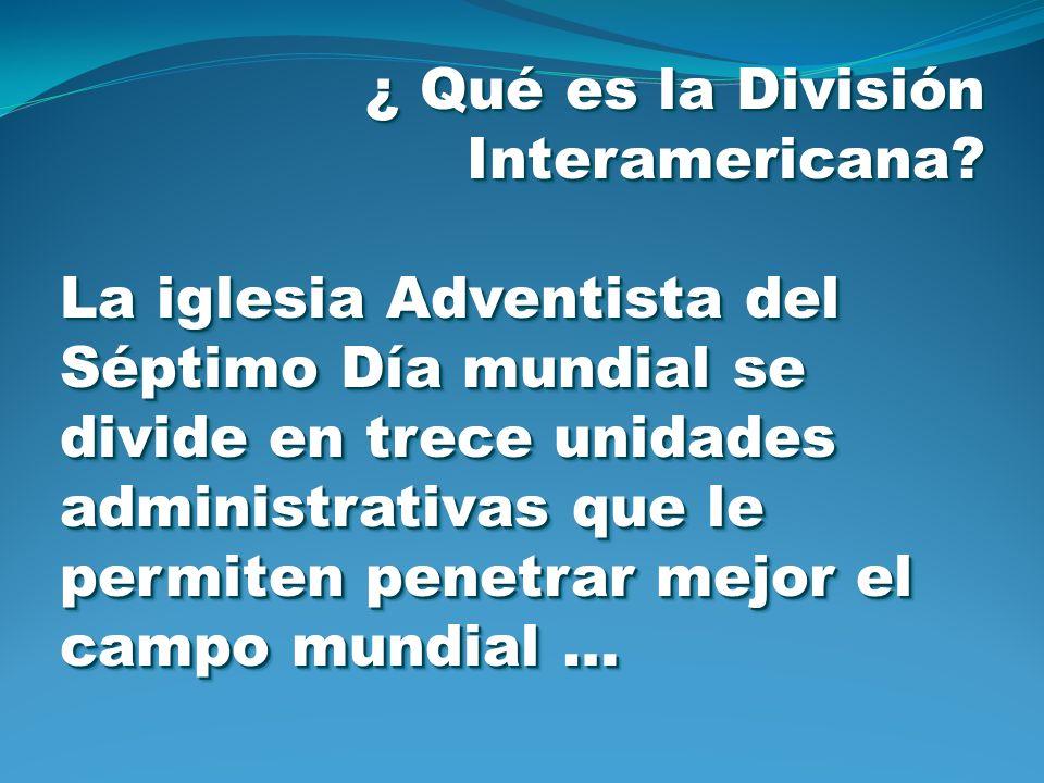¿ Qué es la División Interamericana? La iglesia Adventista del Séptimo Día mundial se divide en trece unidades administrativas que le permiten penetra