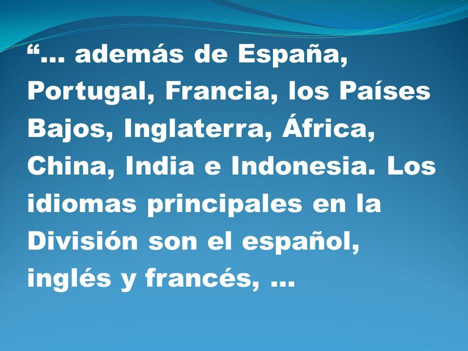 … además de España, Portugal, Francia, los Países Bajos, Inglaterra, África, China, India e Indonesia. Los idiomas principales en la División son el e