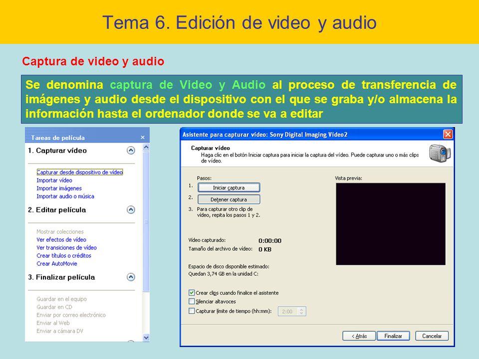Tema 6. Edición de video y audio Captura de video y audio Se denomina captura de Video y Audio al proceso de transferencia de imágenes y audio desde e