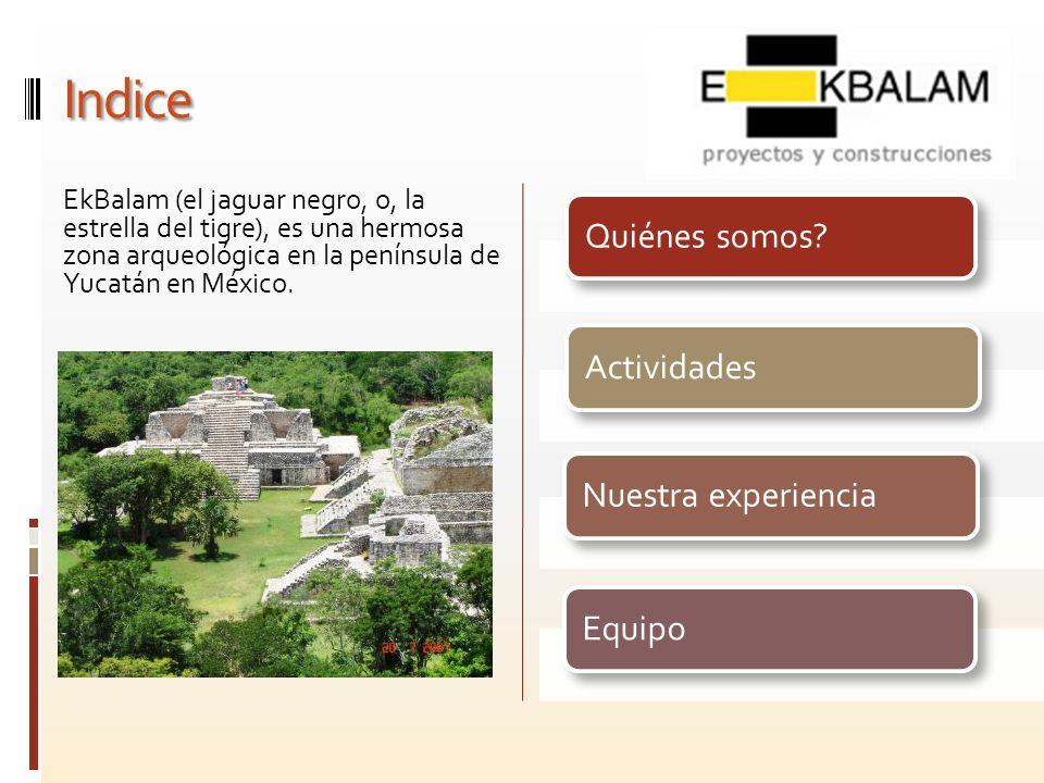 Indice EkBalam (el jaguar negro, o, la estrella del tigre), es una hermosa zona arqueológica en la península de Yucatán en México. Quiénes somos?Activ